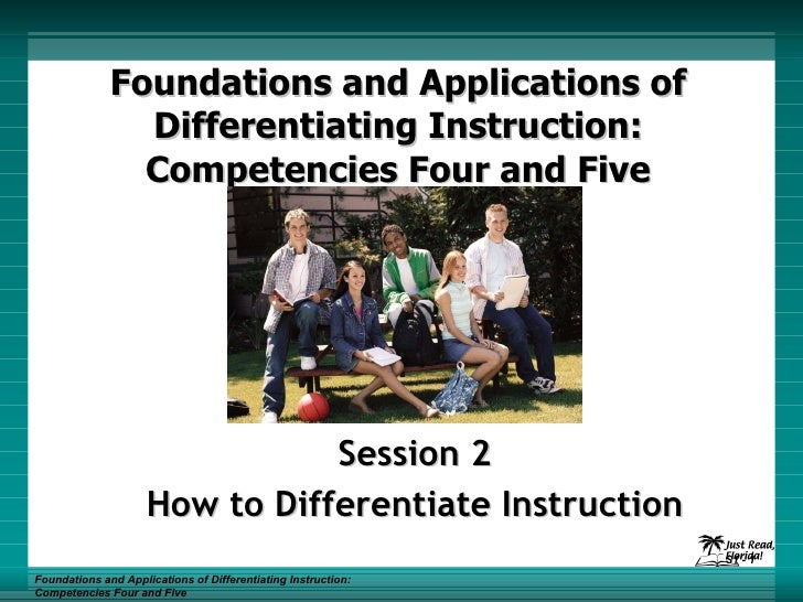 Foundations and Applications of Differentiating Instruction: Competencies Four and Five Session 2 How to Differentiate Ins...