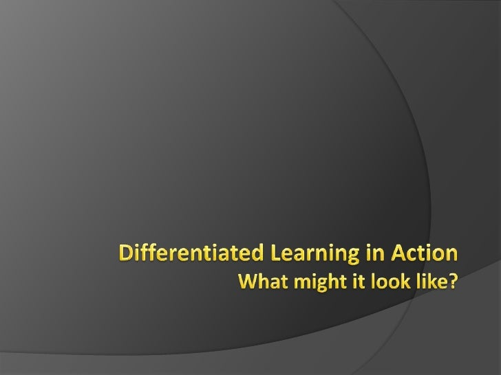 Differentiated Learning in ActionWhat might it look like?<br />