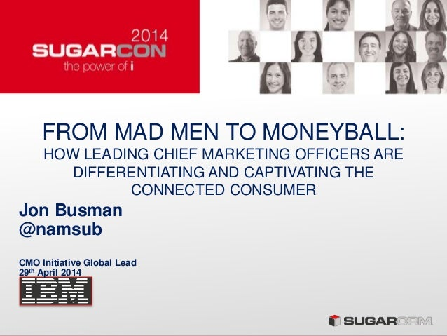 FROM MAD MEN TO MONEYBALL: HOW LEADING CHIEF MARKETING OFFICERS ARE DIFFERENTIATING AND CAPTIVATING THE CONNECTED CONSUMER...