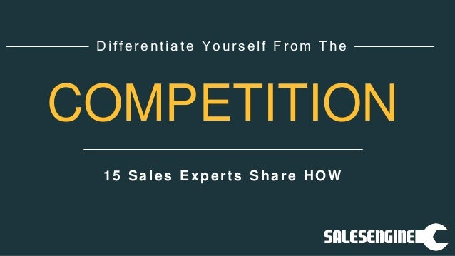15 Sales Experts Share HOW Differentiate Yourself From The COMPETITION