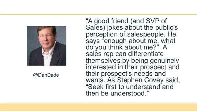 """""""A good friend (and SVP of Sales) jokes about the public's perception of salespeople. He says """"enough about me, what do yo..."""