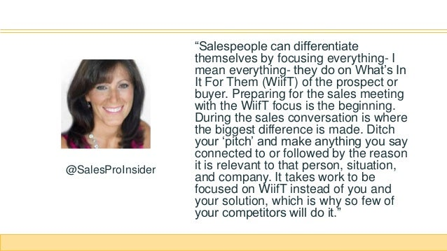 """""""Salespeople can differentiate themselves by focusing everything- I mean everything- they do on What's In It For Them (Wii..."""