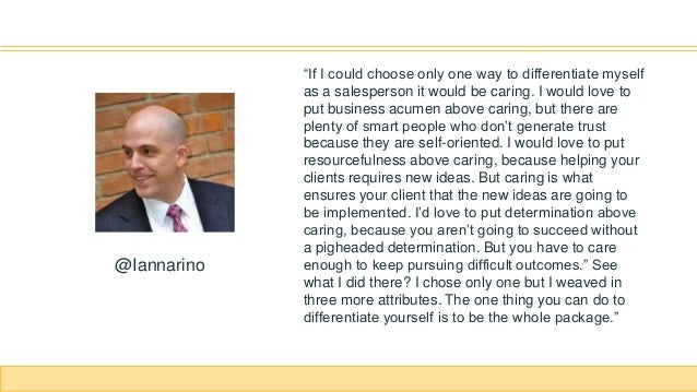 """""""If I could choose only one way to differentiate myself as a salesperson it would be caring. I would love to put business ..."""
