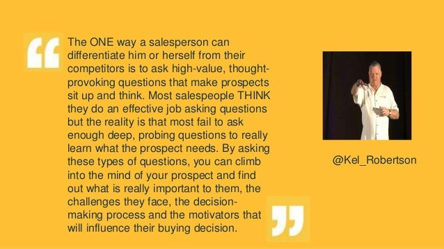 The ONE way a salesperson can differentiate him or herself from their competitors is to ask high-value, thought- provoking...