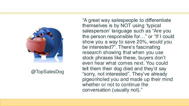 """""""A great way salespeople to differentiate themselves is by NOT using 'typical salesperson' language such as """"Are you the p..."""