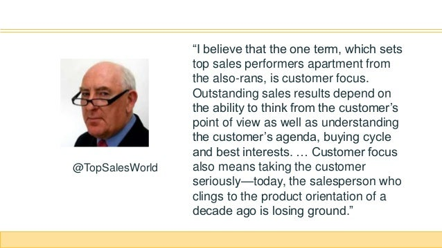 """""""I believe that the one term, which sets top sales performers apartment from the also-rans, is customer focus. Outstanding..."""