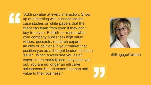"""""""Adding value at every interaction. Show up at a meeting with success stories, case studies or white papers that the clien..."""