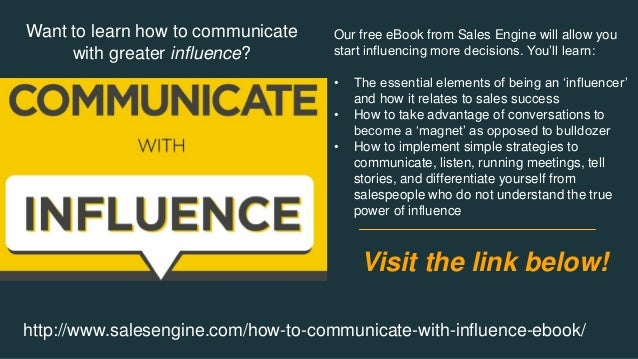 Want to learn how to communicate with greater influence? Our free eBook from Sales Engine will allow you start influencing...