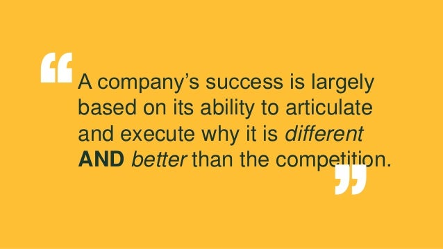 A company's success is largely based on its ability to articulate and execute why it is different AND better than the comp...