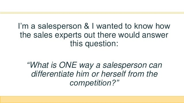 """I'm a salesperson & I wanted to know how the sales experts out there would answer this question: """"What is ONE way a salesp..."""