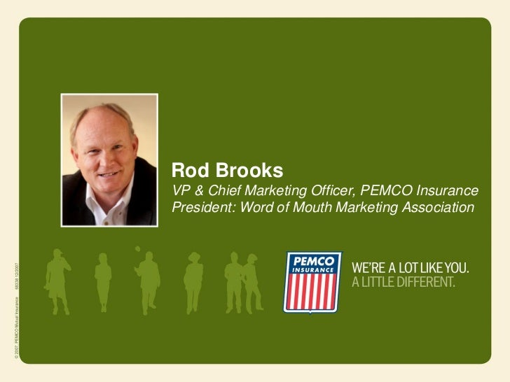 Rod BrooksVP & Chief Marketing Officer, PEMCO InsurancePresident: Word of Mouth Marketing Association