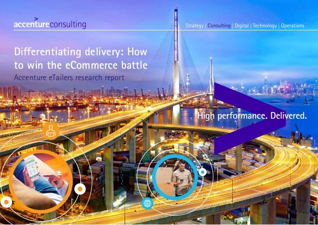Differentiating delivery: How to win the eCommerce battle Accenture eTailers research report