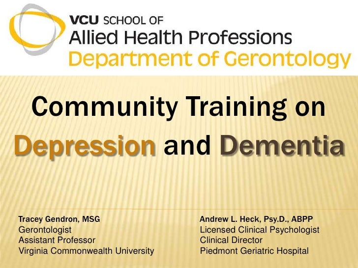 Community Training onDepression and DementiaTracey Gendron, MSG                Andrew L. Heck, Psy.D., ABPPGerontologist  ...