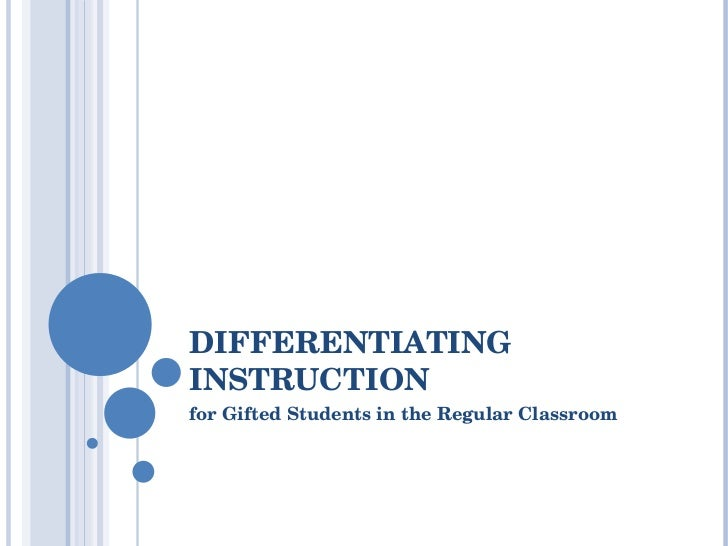 DIFFERENTIATING INSTRUCTION for Gifted Students in the Regular Classroom