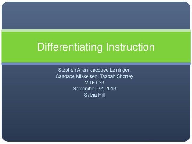 Stephen Allen, Jacquee Leininger, Candace Mikkelsen, Tazbah Shortey MTE 533 September 22, 2013 Sylvia Hill Differentiating...
