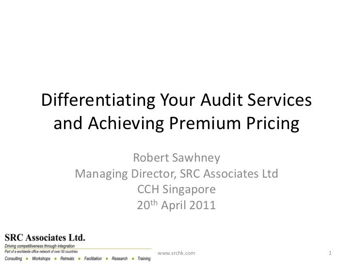 Differentiating Your Audit Services and Achieving Premium Pricing             Robert Sawhney    Managing Director, SRC Ass...