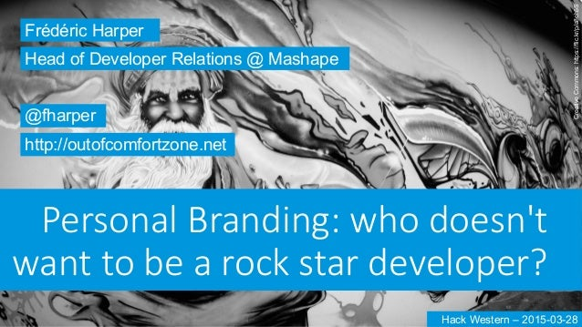 Personal Branding: who doesn't  want to be a rock star developer? Frédéric Harper @fharper http://outofcomfortzo...