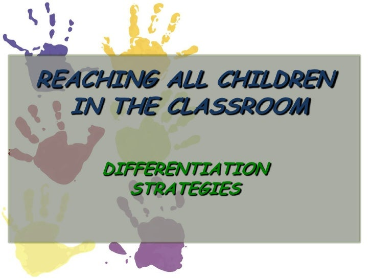 REACHING ALL CHILDREN IN THE CLASSROOM DIFFERENTIATION STRATEGIES<br />