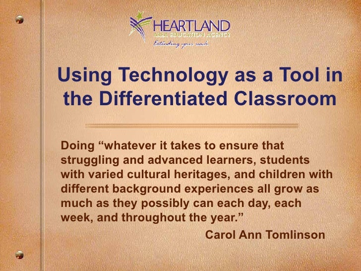 """Using Technology as a Tool in the Differentiated Classroom Doing """"whatever it takes to ensure that struggling and advanced..."""