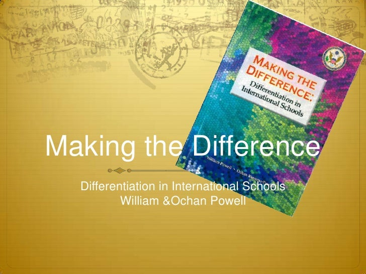 Making the Difference<br />Differentiation in International Schools<br />William & Ochan Powell<br />