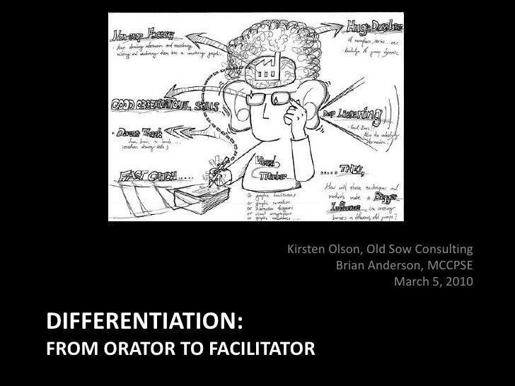 Kirsten Olson, Old Sow Consulting<br />Brian Anderson, MCCPSE<br />March 5, 2010<br />Differentiation:From Orator to Facil...