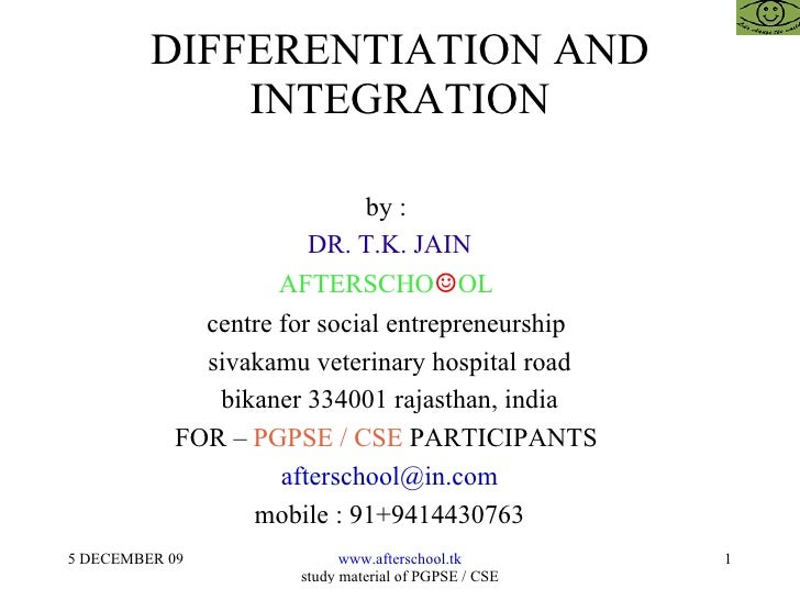 DIFFERENTIATION AND INTEGRATION by :  DR. T.K. JAIN AFTERSCHO ☺ OL  centre for social entrepreneurship  sivakamu veterinar...