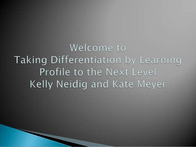    Review the definition of differentiation by    learning profile   Learn about various methods of using    differentia...