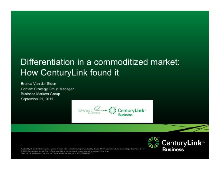 Differentiation in a commoditized market:How CenturyLink found itBrenda Van der SteenContent Strategy Group ManagerBusines...