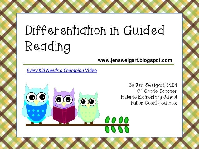 Differentiation in Guided Reading www.jensweigart.blogspot.com  Every Kid Needs a Champion Video Unpacking Balanced Litera...