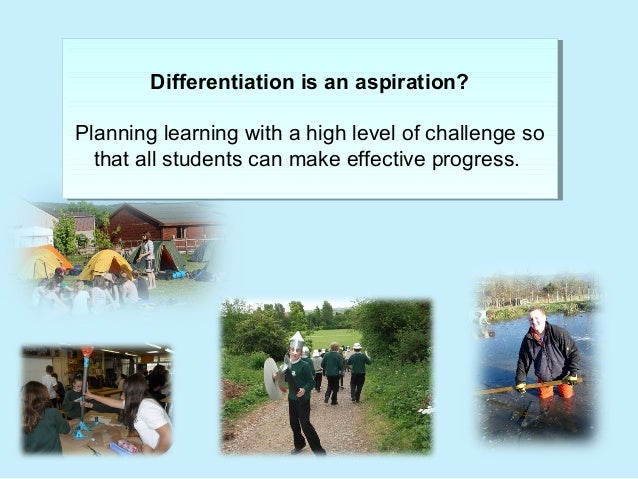 Differentiation is an aspiration?  Differentiation is an aspiration?  Planning learning with a high level of challenge so ...