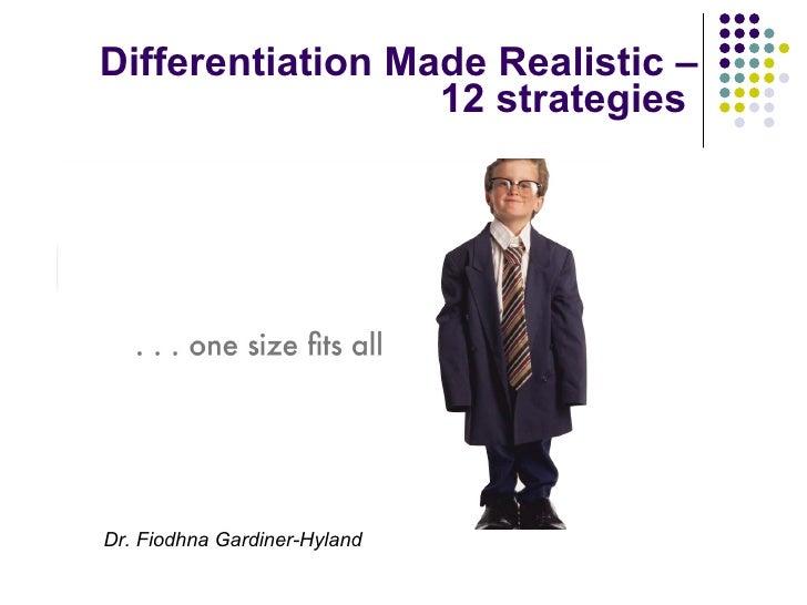 Differentiation Made Realistic – 12 strategies  Dr. Fiodhna Gardiner-Hyland