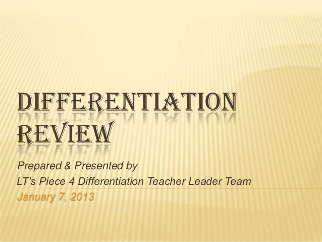 DIFFERENTIATIONREVIEWPrepared & Presented byLT's Piece 4 Differentiation Teacher Leader TeamJanuary 7, 2013