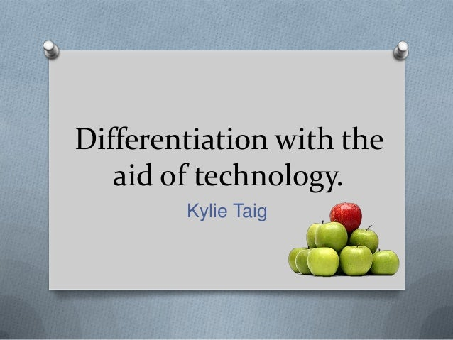 Differentiation with theaid of technology.Kylie Taig