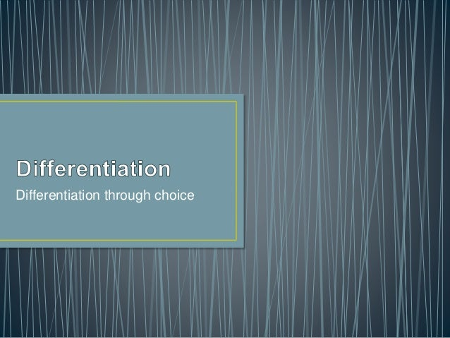 Differentiation through choice
