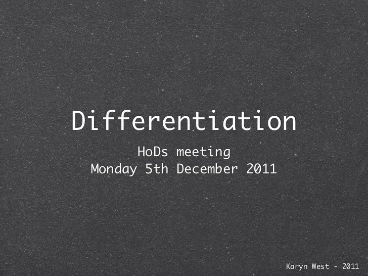 Differentiation       HoDs meeting Monday 5th December 2011                            Karyn West - 2011