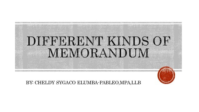 different kinds of memorandum by cheldy sygaco elumba pableompallb