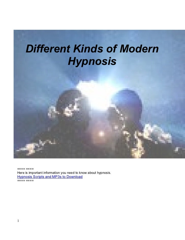 Different Kinds of Modern             Hypnosis==== ====Here is important information you need to know about hypnosis.Hypno...