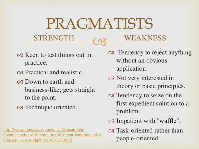 pragmatists learning style It might depend on his or her learning style learning styles: activist, pragmatist, theorist, reflector pragmatist – pragmatists want to know how to put.