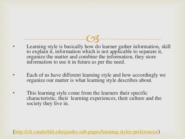 • Learning style is basically how do learner gather information, skill to explain it, information which is not applicable...