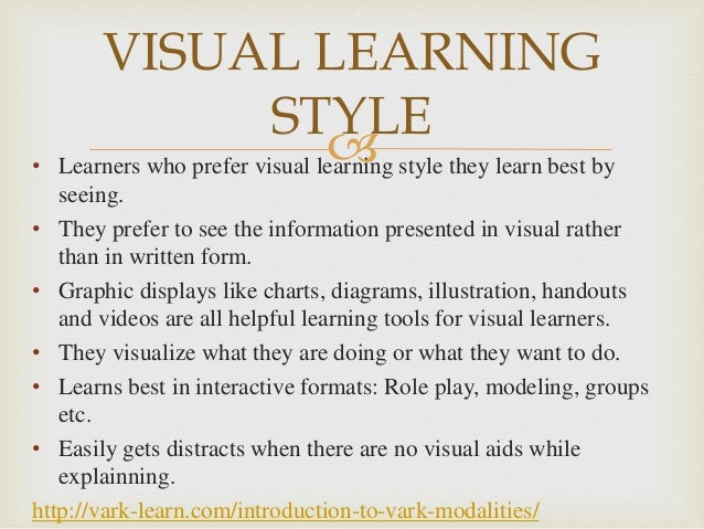 essay on visual learning style How to get the most out of your learning style: besides taking notes in class, the amount of resources online for those of a reading/writing disposition are staggering, e-books, articles and essays are all great tools for you luckily these tools are the most easily available too.