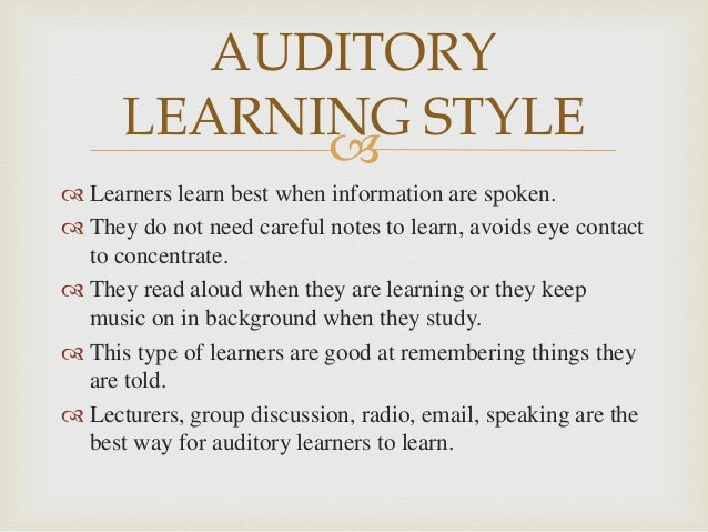   Learners learn best when information are spoken.  They do not need careful notes to learn, avoids eye contact to conc...