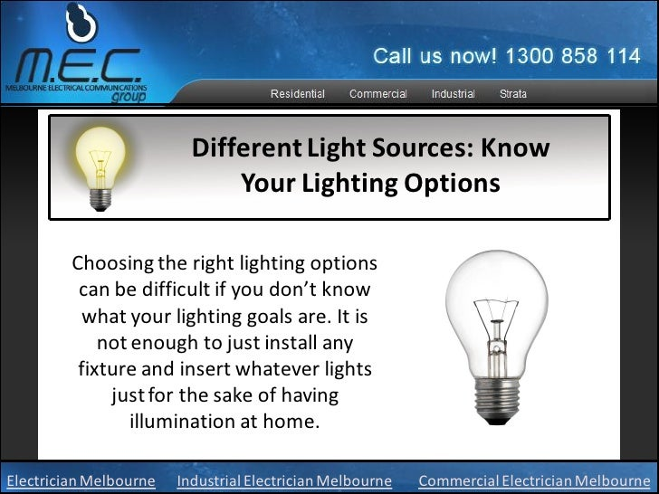 Different Light Sources: Know                              Your Lighting Options         Choosing the right lighting optio...