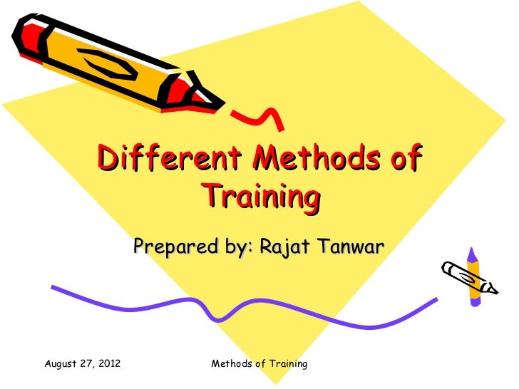 Different Methods of                Training                  Prepared by: Rajat TanwarAugust 27, 2012          Methods of...