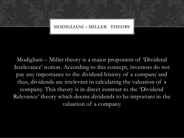 compare and contrast the dividend relevance theory and dividend irrelevance theory Nobel-winning theories as the portfolio theory, the m&m irrelevance theorems,  the arbitrage pricing theory, and the theories  dividend policy is most appropriate.