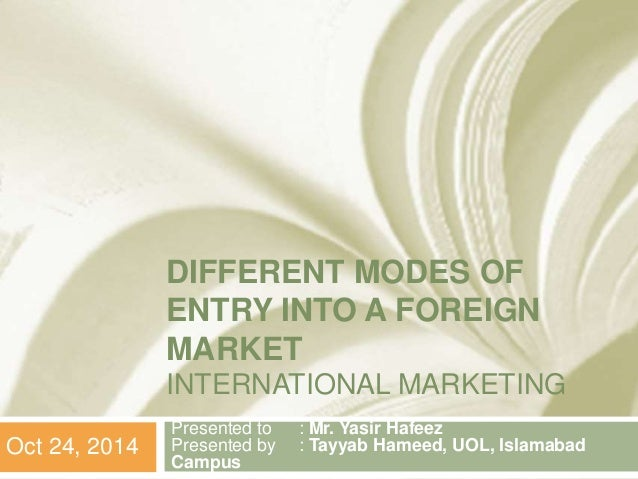 the foreign market entry modes marketing essay Modality, ie a foreign market entry strategy (andersen and buvik, 2002)  ( piggyback marketing), intermediaries and export agents, and export cooperative.