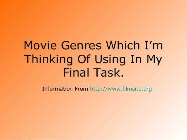 Movie Genres Which I'm Thinking Of Using In My Final Task. Information From http://www.filmsite.org
