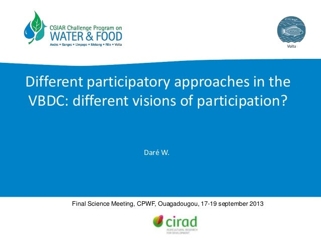 Different participatory approaches in the VBDC: different visions of participation? Daré W. Final Science Meeting, CPWF, O...