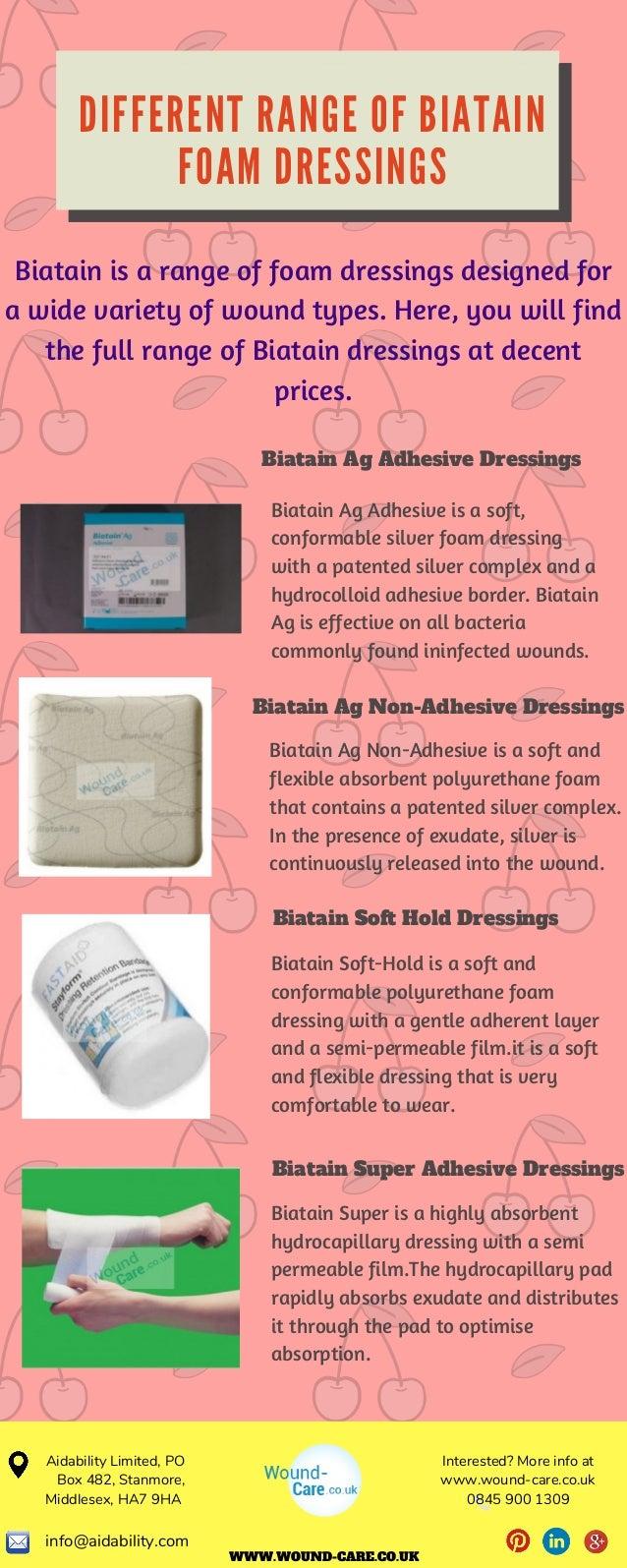 D I F F E R E N T R A N G E O F B I A T A I N F O A M D R E S S I N G S Biatain is a range of foam dressings designed for ...