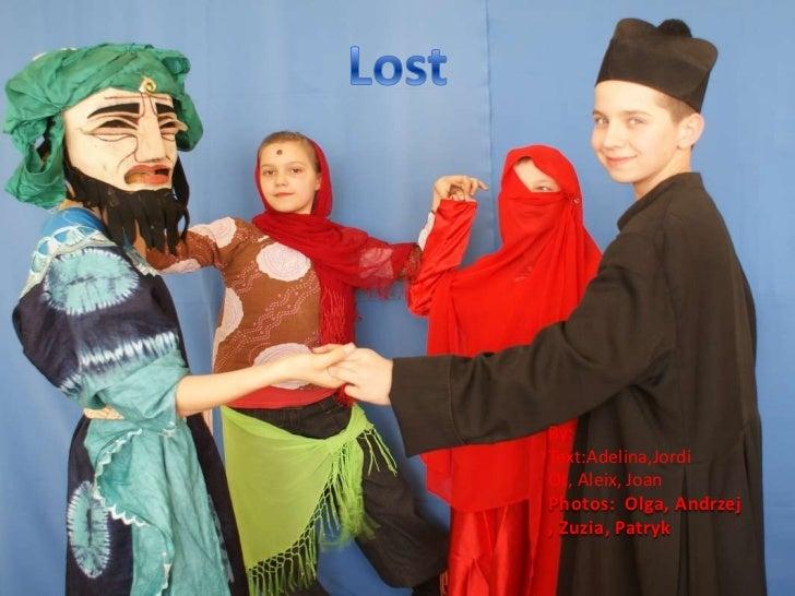 Lost<br />By:<br />Text:Adelina,Jordi Ot, Aleix, Joan<br />Photos: Olga, Andrzej, Zuzia, Patryk<br />