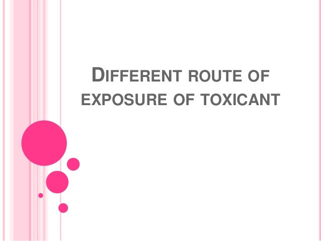 DIFFERENT ROUTE OFEXPOSURE OF TOXICANT